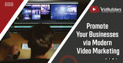 Promote Your Businesses via Modern Video Marketing